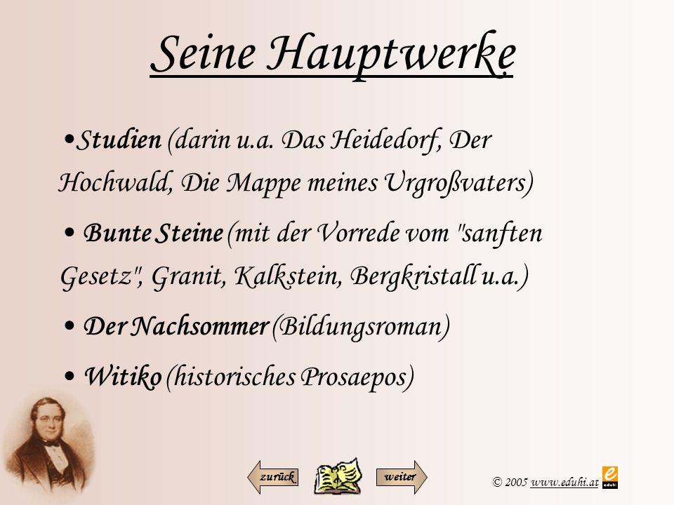 © 2005 www.eduhi.atwww.eduhi.at Seine Hauptwerke Studien (darin u.a. Das Heidedorf, Der Hochwald, Die Mappe meines Urgroßvaters) Bunte Steine (mit der