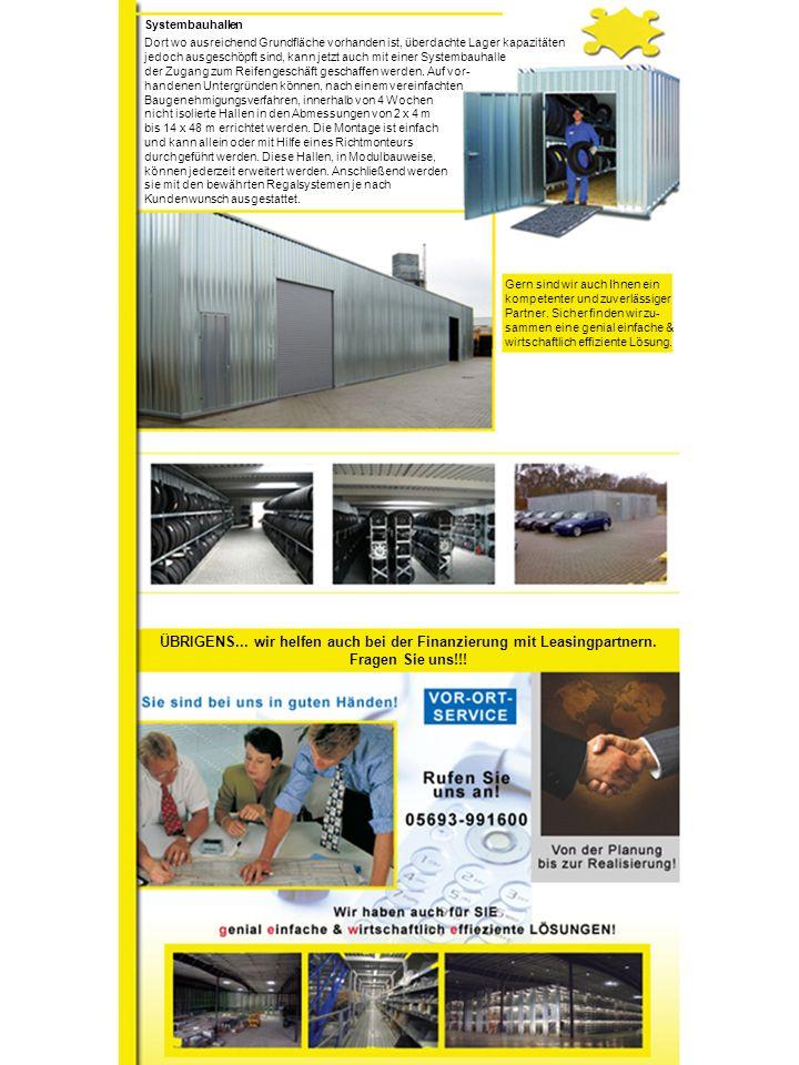 Systembauhallen Dort wo ausreichend Grundfläche vorhanden ist, überdachte Lager kapazitäten jedoch ausgeschöpft sind, kann jetzt auch mit einer Systembauhalle der Zugang zum Reifengeschäft geschaffen werden.