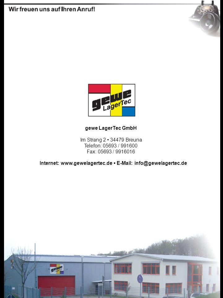 gewe LagerTec GmbH Im Strang 2 34479 Breuna Telefon: 05693 / 991600 Fax: 05693 / 9916016 Internet: www.gewelagertec.de E-Mail: info@gewelagertec.de