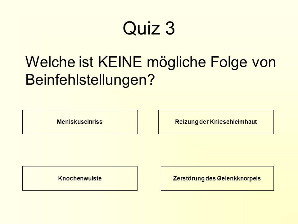 Quiz 3 Welche ist KEINE mögliche Folge von Beinfehlstellungen.