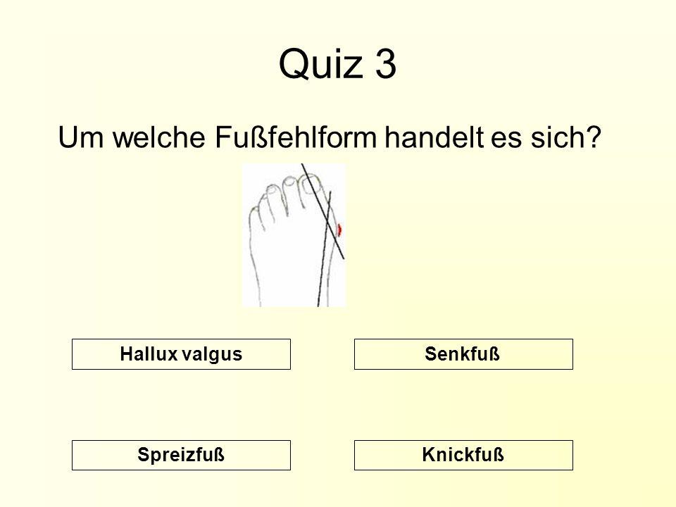 Quiz 3 Um welche Fußfehlform handelt es sich? Knickfuß SenkfußHallux valgus Spreizfuß