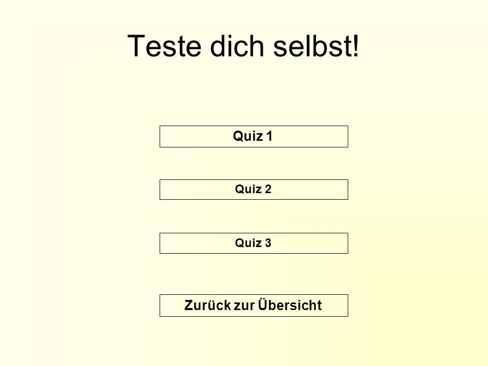 Teste dich selbst! Zurück zur Übersicht Quiz 1 Quiz 2 Quiz 3