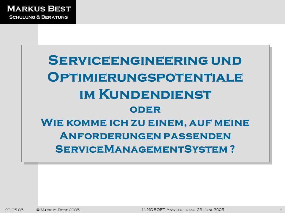 INNOSOFT Anwendertag 23.Juni 2005 23.05.05© Markus Best 20051 Serviceengineering und Optimierungspotentiale im Kundendienst oder Wie komme ich zu eine