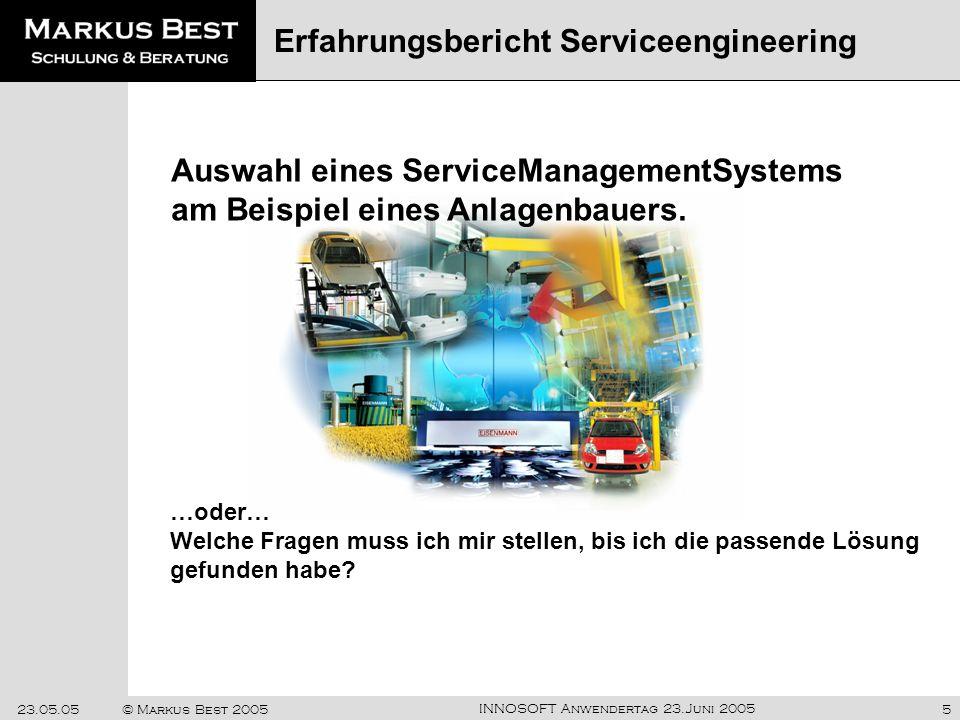 INNOSOFT Anwendertag 23.Juni 2005 23.05.05© Markus Best 20055 Erfahrungsbericht Serviceengineering Auswahl eines ServiceManagementSystems am Beispiel