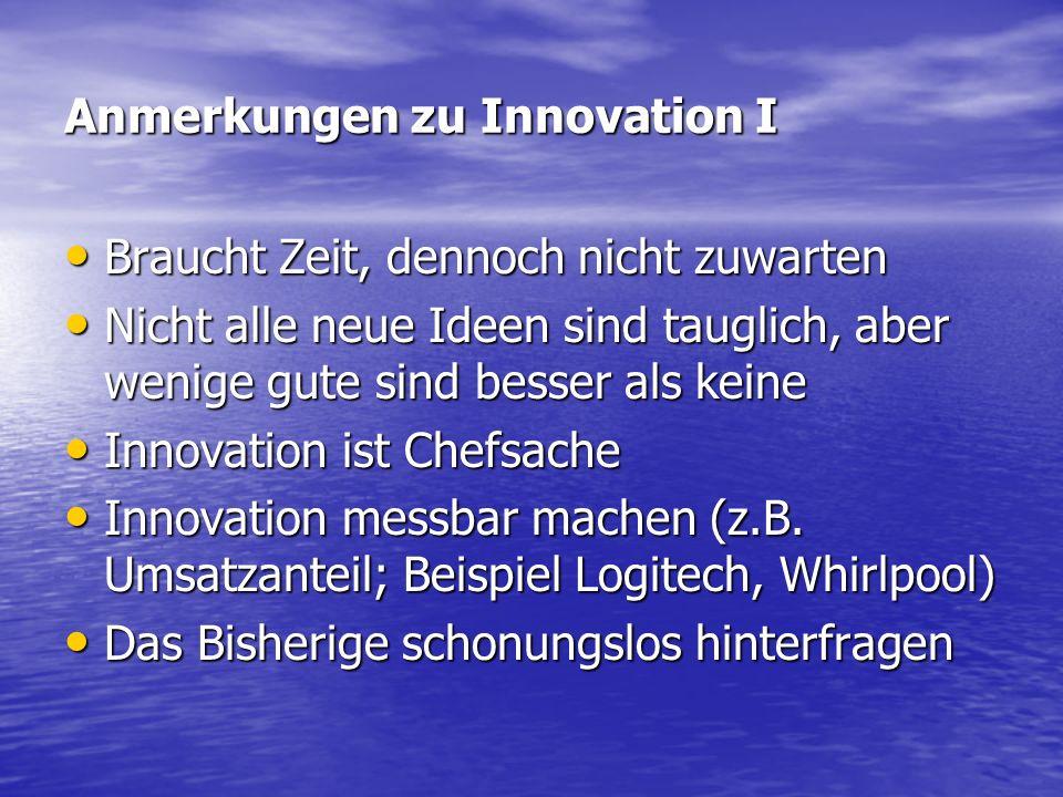 Anmerkungen zu Innovation I Braucht Zeit, dennoch nicht zuwarten Braucht Zeit, dennoch nicht zuwarten Nicht alle neue Ideen sind tauglich, aber wenige