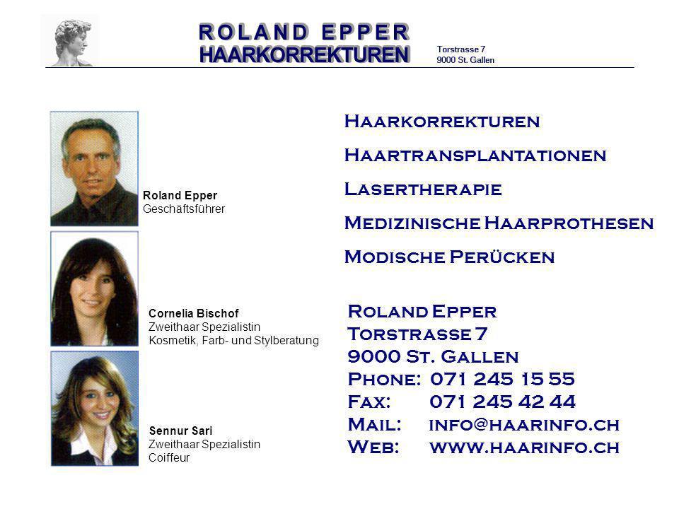 Haarkorrekturen Haartransplantationen Lasertherapie Medizinische Haarprothesen Modische Perücken Roland Epper Torstrasse 7 9000 St. Gallen Phone: 071