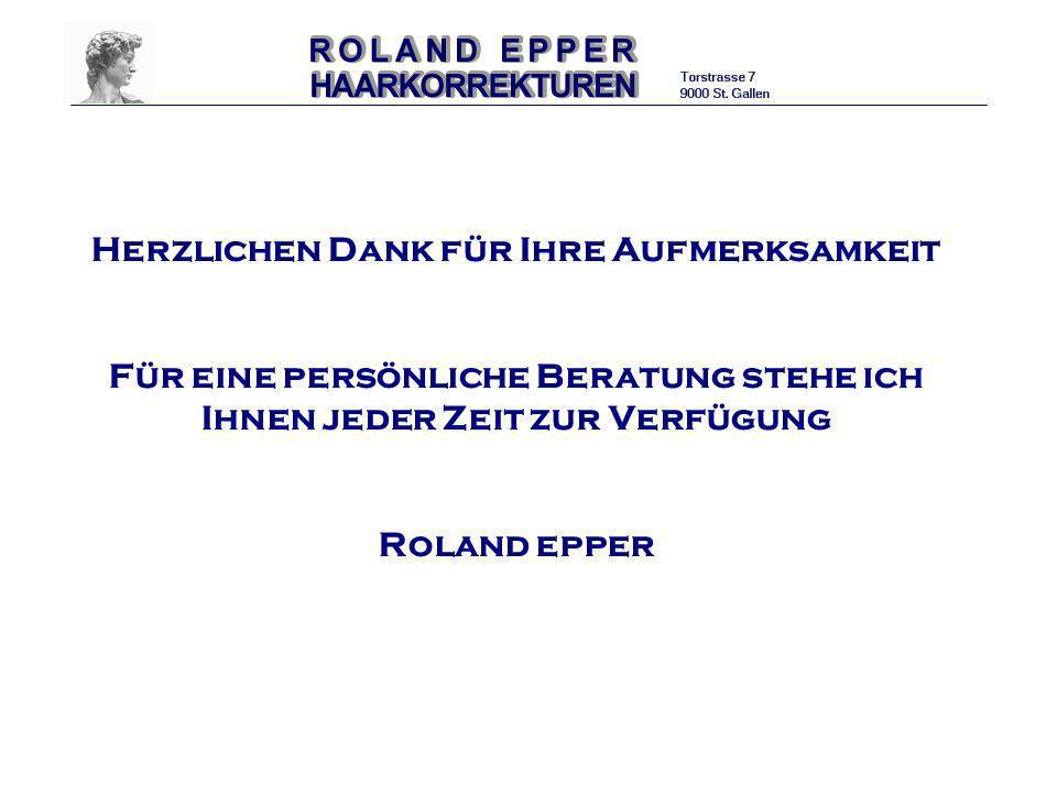 Herzlichen Dank für Ihre Aufmerksamkeit Für eine persönliche Beratung stehe ich Ihnen jeder Zeit zur Verfügung Roland epper