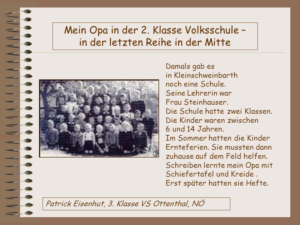 Patrick Eisenhut, 3. Klasse VS Ottenthal, NÖ Mein Opa in der 2. Klasse Volksschule – in der letzten Reihe in der Mitte Damals gab es in Kleinschweinba