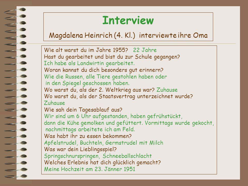 Interview Magdalena Heinrich (4. Kl.) interviewte ihre Oma Wie alt warst du im Jahre 1955? 22 Jahre Hast du gearbeitet und bist du zur Schule gegangen