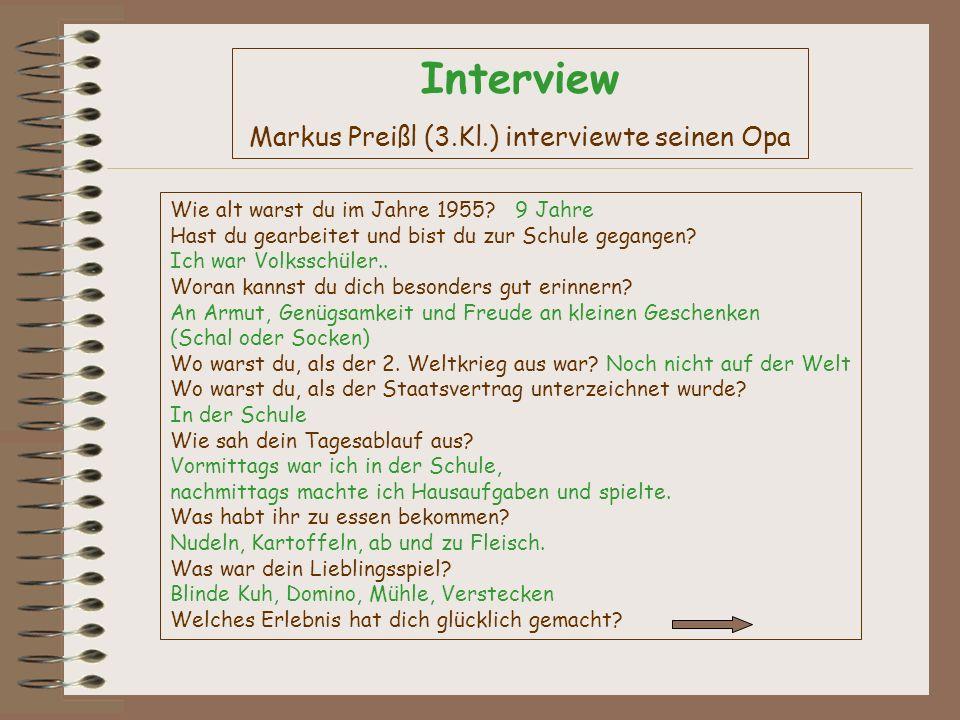 Interview Markus Preißl (3.Kl.) interviewte seinen Opa Wie alt warst du im Jahre 1955? 9 Jahre Hast du gearbeitet und bist du zur Schule gegangen? Ich