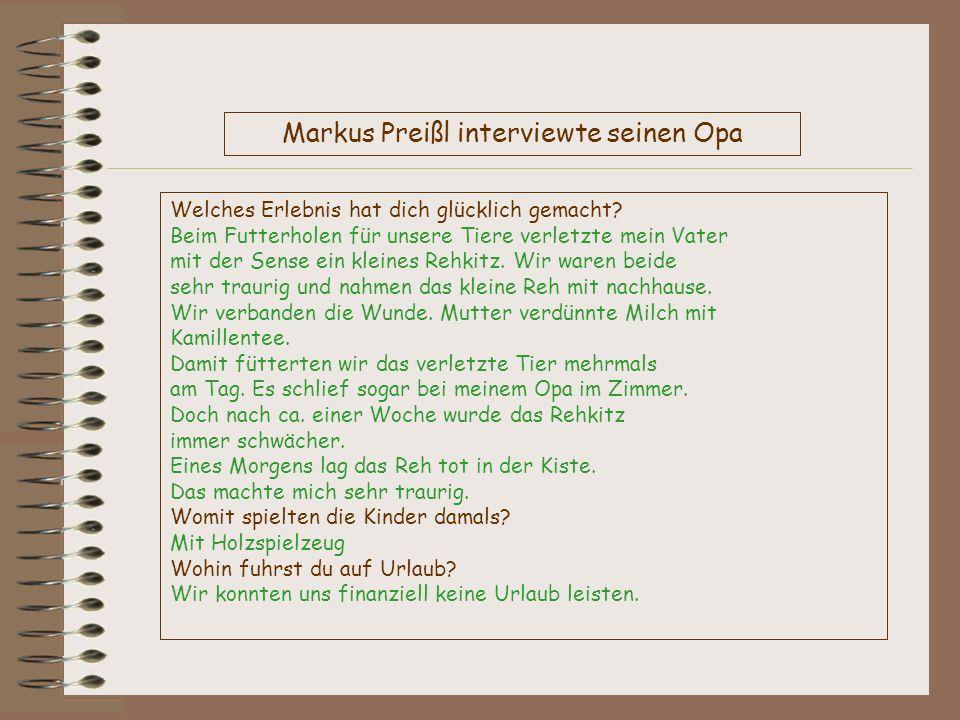 Markus Preißl interviewte seinen Opa Welches Erlebnis hat dich glücklich gemacht? Beim Futterholen für unsere Tiere verletzte mein Vater mit der Sense