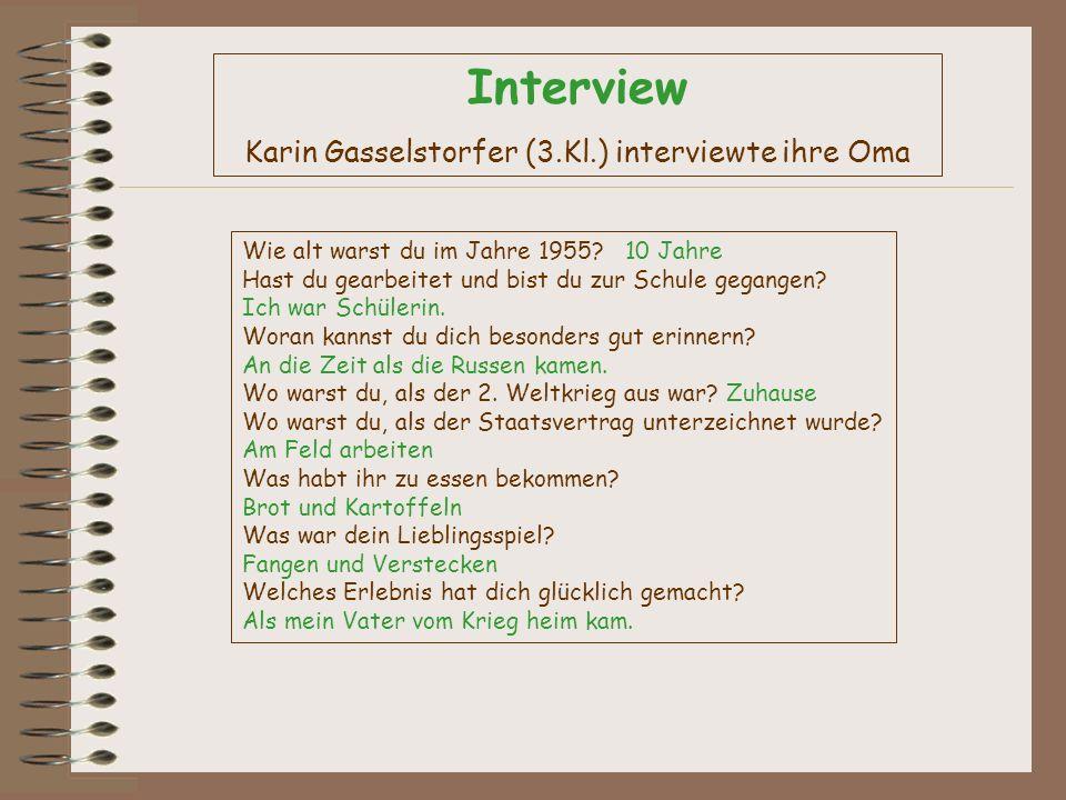 Interview Karin Gasselstorfer (3.Kl.) interviewte ihre Oma Wie alt warst du im Jahre 1955? 10 Jahre Hast du gearbeitet und bist du zur Schule gegangen