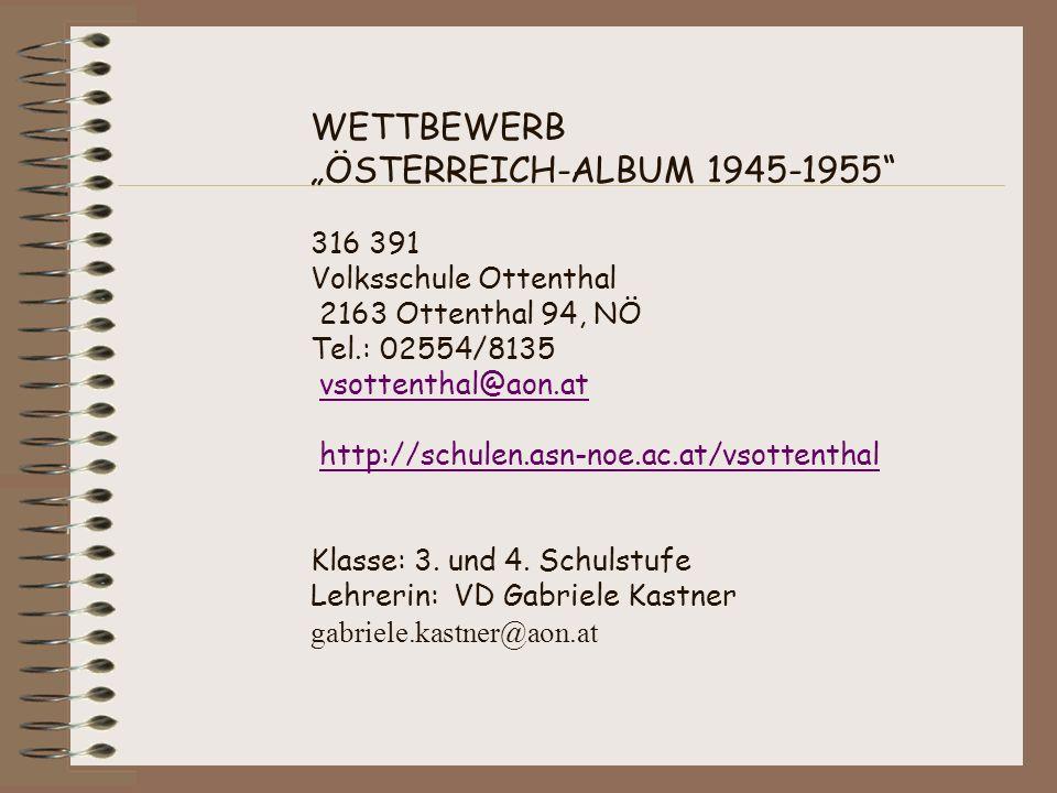 WETTBEWERB ÖSTERREICH-ALBUM 1945-1955 316 391 Volksschule Ottenthal 2163 Ottenthal 94, NÖ Tel.: 02554/8135 vsottenthal@aon.at http://schulen.asn-noe.a