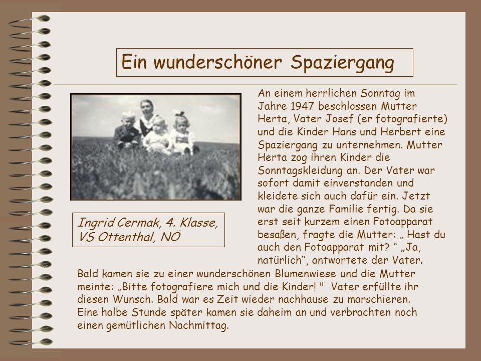 Ein wunderschöner Spaziergang An einem herrlichen Sonntag im Jahre 1947 beschlossen Mutter Herta, Vater Josef (er fotografierte) und die Kinder Hans u