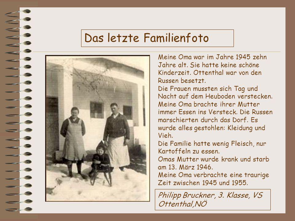 Das letzte Familienfoto Meine Oma war im Jahre 1945 zehn Jahre alt. Sie hatte keine schöne Kinderzeit. Ottenthal war von den Russen besetzt. Die Fraue
