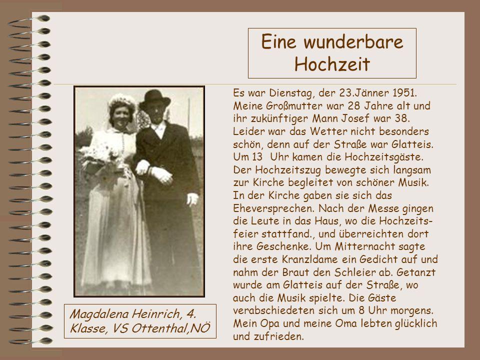 Eine wunderbare Hochzeit Es war Dienstag, der 23.Jänner 1951. Meine Großmutter war 28 Jahre alt und ihr zukünftiger Mann Josef war 38. Leider war das
