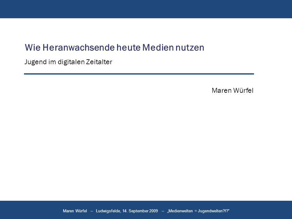 Maren Würfel – Ludwigsfelde, 14. September 2009 – Medienwelten = Jugendwelten?!? Wie Heranwachsende heute Medien nutzen Jugend im digitalen Zeitalter