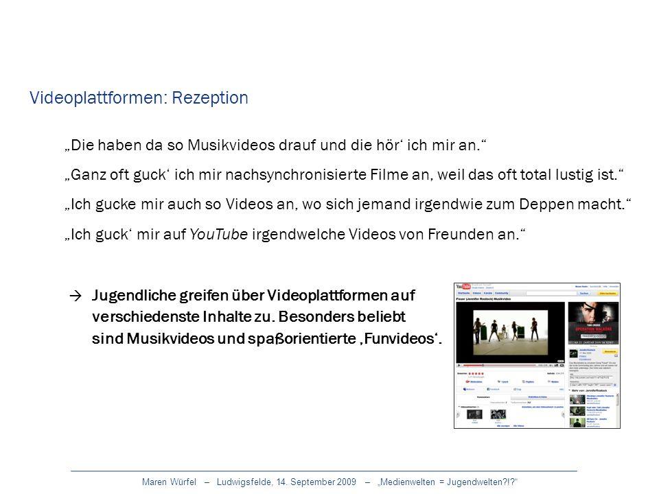 Maren Würfel – Ludwigsfelde, 14. September 2009 – Medienwelten = Jugendwelten?!? Videoplattformen: Rezeption Die haben da so Musikvideos drauf und die