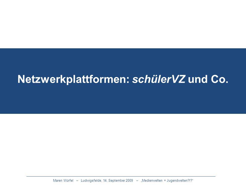 Maren Würfel – Ludwigsfelde, 14. September 2009 – Medienwelten = Jugendwelten?!? Netzwerkplattformen: schülerVZ und Co.