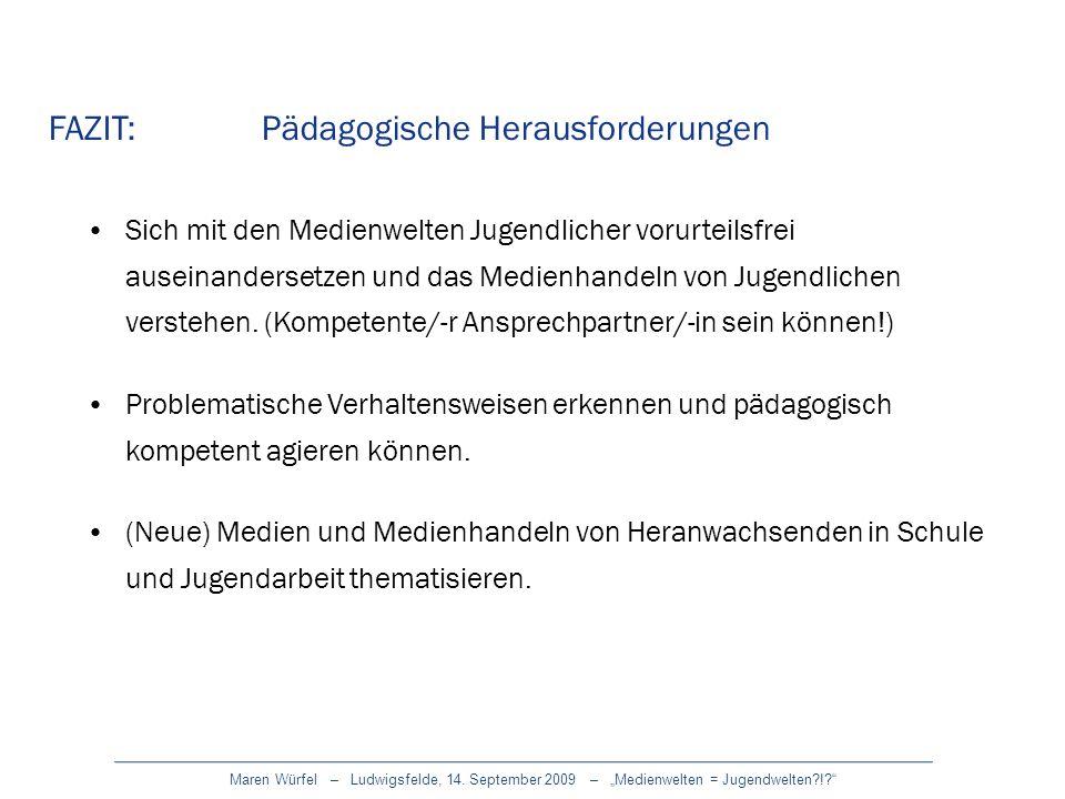Maren Würfel – Ludwigsfelde, 14. September 2009 – Medienwelten = Jugendwelten?!? FAZIT: Pädagogische Herausforderungen Sich mit den Medienwelten Jugen