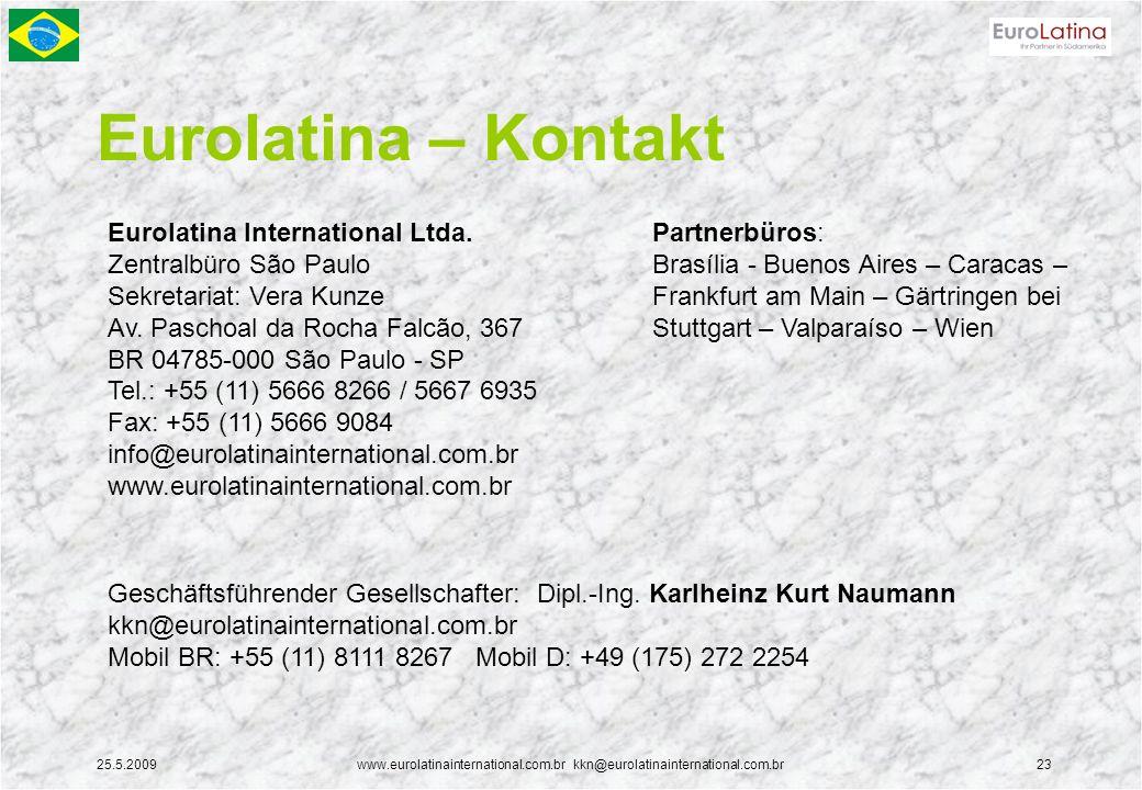 25.5.2009www.eurolatinainternational.com.br kkn@eurolatinainternational.com.br23 Eurolatina – Kontakt Eurolatina International Ltda.
