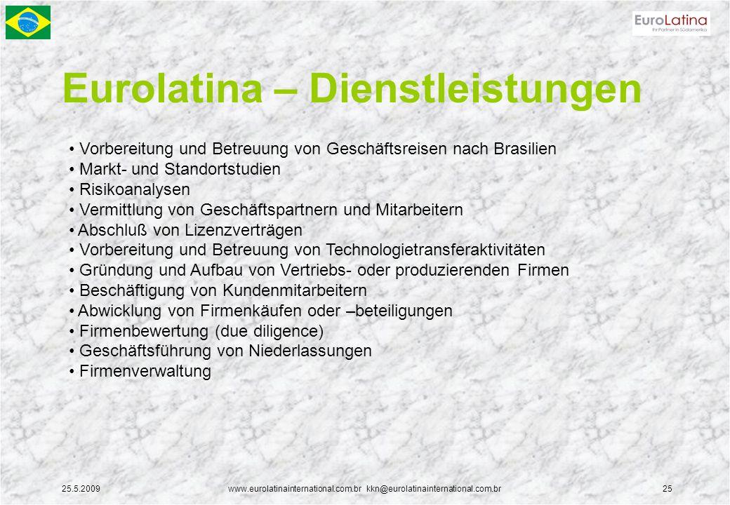 25.5.2009www.eurolatinainternational.com.br kkn@eurolatinainternational.com.br25 Eurolatina – Dienstleistungen Vorbereitung und Betreuung von Geschäft