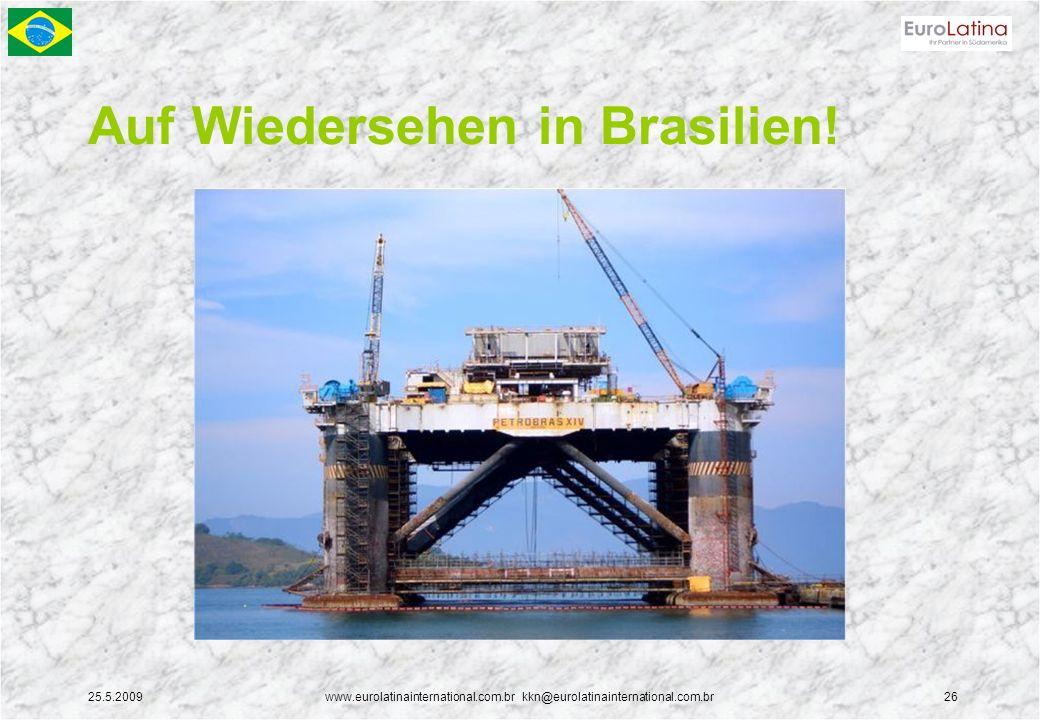 25.5.2009www.eurolatinainternational.com.br kkn@eurolatinainternational.com.br26 Auf Wiedersehen in Brasilien!