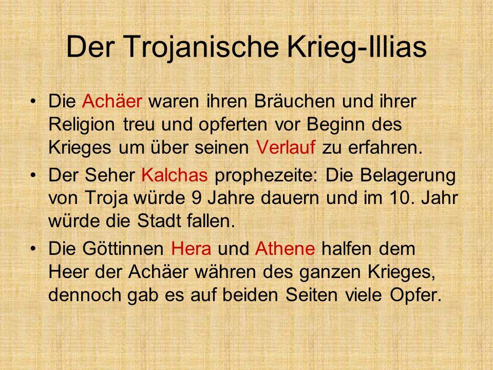 Der Trojanische Krieg-Illias Die Achäer waren ihren Bräuchen und ihrer Religion treu und opferten vor Beginn des Krieges um über seinen Verlauf zu erf
