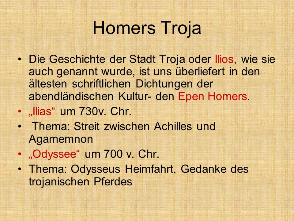 Homers Troja Die Geschichte der Stadt Troja oder Ilios, wie sie auch genannt wurde, ist uns überliefert in den ältesten schriftlichen Dichtungen der a