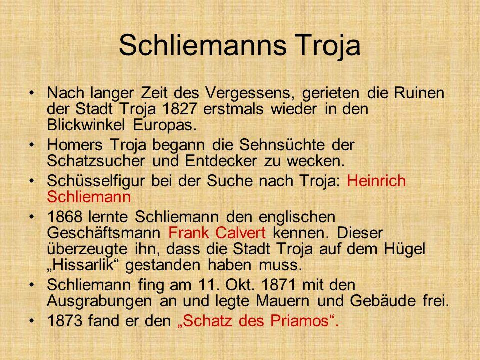 Schliemanns Troja Nach langer Zeit des Vergessens, gerieten die Ruinen der Stadt Troja 1827 erstmals wieder in den Blickwinkel Europas. Homers Troja b