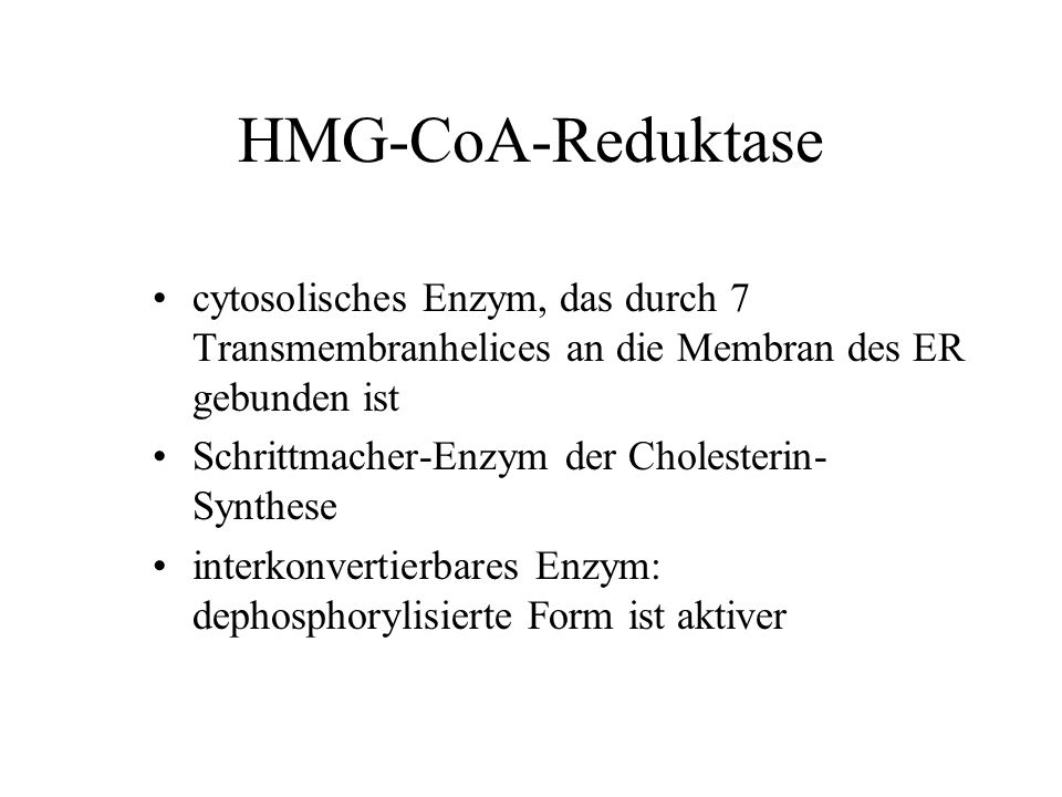 HMG-CoA-Reduktase cytosolisches Enzym, das durch 7 Transmembranhelices an die Membran des ER gebunden ist Schrittmacher-Enzym der Cholesterin- Synthes