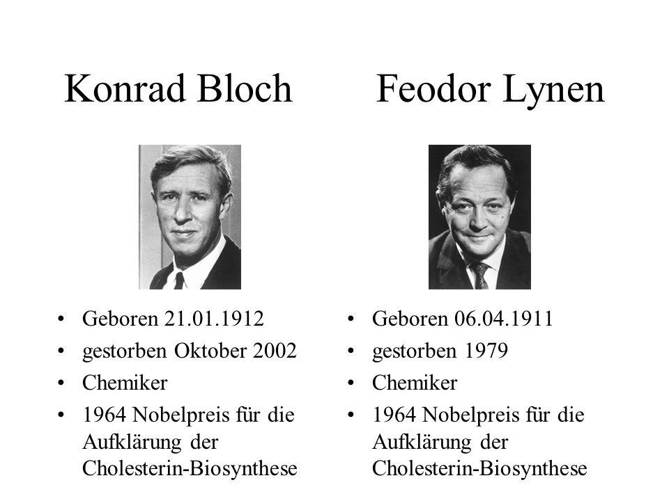 Konrad Bloch Feodor Lynen Geboren 21.01.1912 gestorben Oktober 2002 Chemiker 1964 Nobelpreis für die Aufklärung der Cholesterin-Biosynthese Geboren 06