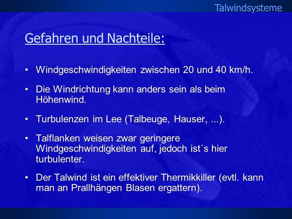 Talwindsysteme Gefahren und Nachteile: Windgeschwindigkeiten zwischen 20 und 40 km/h. Die Windrichtung kann anders sein als beim Höhenwind. Turbulenze