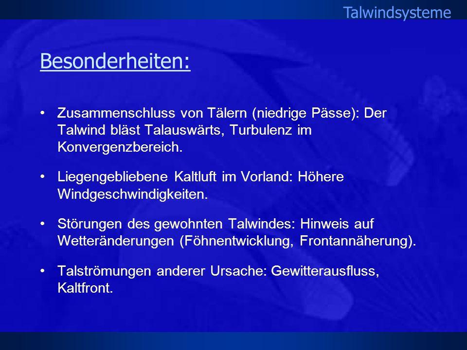 Talwindsysteme Besonderheiten: Zusammenschluss von Tälern (niedrige Pässe): Der Talwind bläst Talauswärts, Turbulenz im Konvergenzbereich. Liegengebli