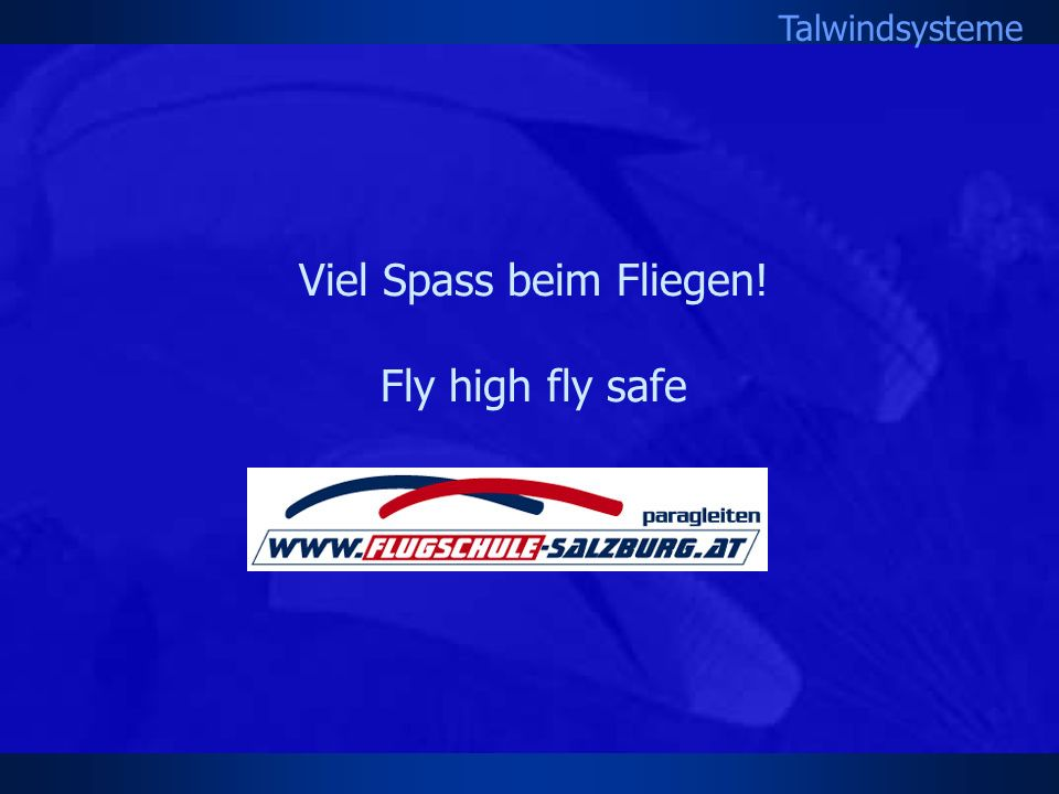 Talwindsysteme Viel Spass beim Fliegen! Fly high fly safe