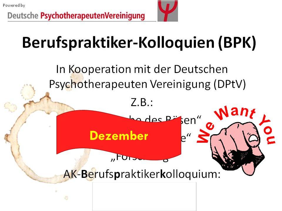 Berufspraktiker-Kolloquien (BPK) 11 In Kooperation mit der Deutschen Psychotherapeuten Vereinigung (DPtV) Z.B.: Die Psyche des Bösen Schulpsychologie Forschung AK-Berufspraktikerkolloquium: WE WANT YOU.