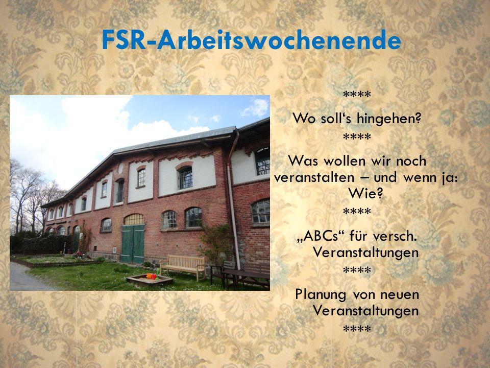 FSR-Arbeitswochenende **** Wo solls hingehen.