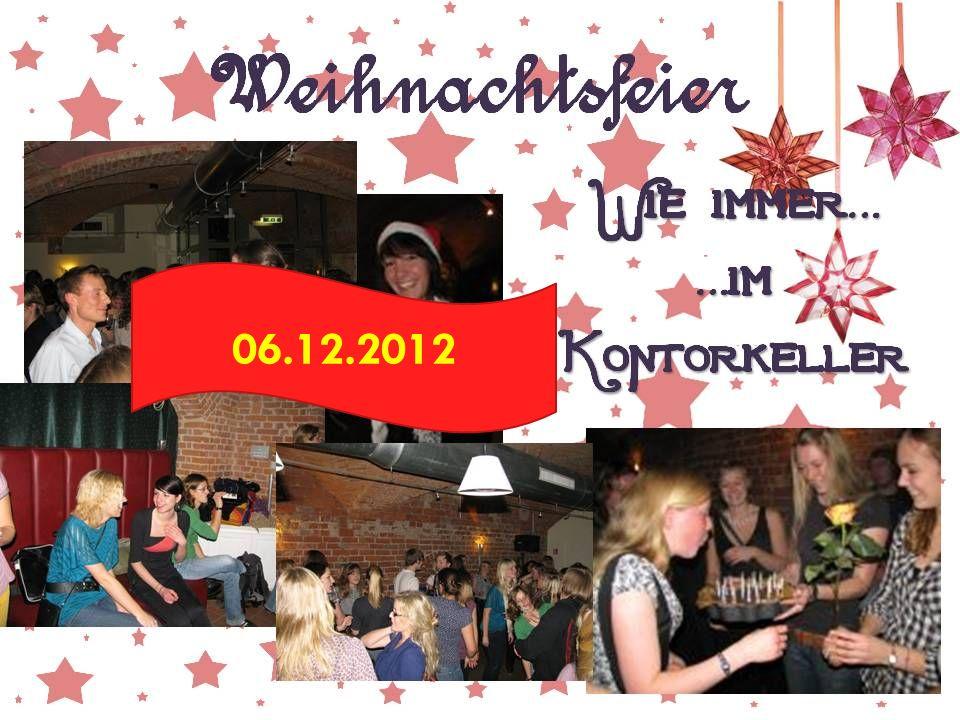 Weihnachtsfeier 15 Wie immer… …im Kontorkeller 06.12.2012
