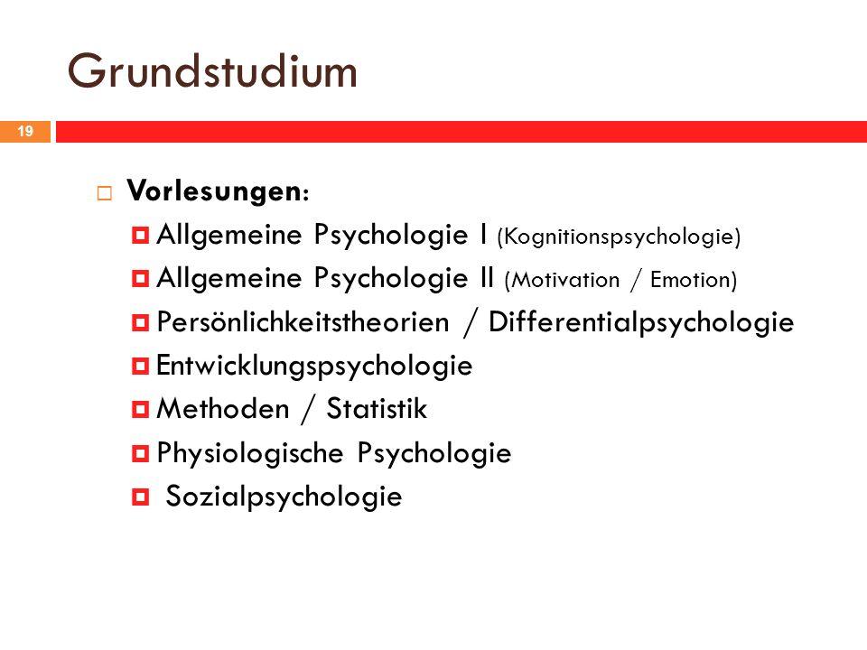 Grundstudium 19 Vorlesungen: Allgemeine Psychologie I (Kognitionspsychologie) Allgemeine Psychologie II (Motivation / Emotion) Persönlichkeitstheorien