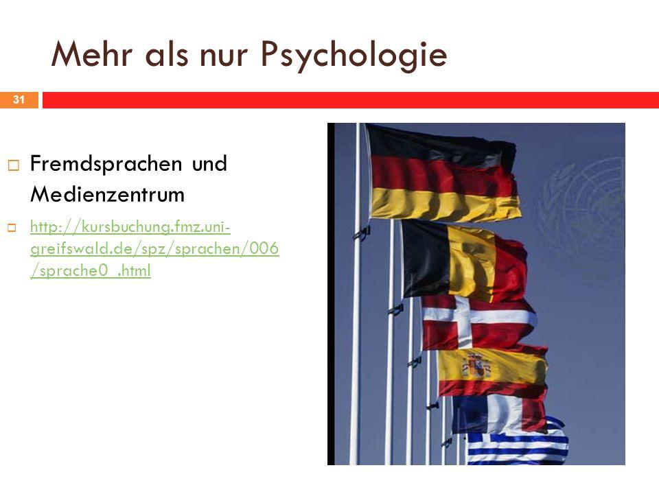 Mehr als nur Psychologie 31 Fremdsprachen und Medienzentrum http://kursbuchung.fmz.uni- greifswald.de/spz/sprachen/006 /sprache0_.html http://kursbuchung.fmz.uni- greifswald.de/spz/sprachen/006 /sprache0_.html