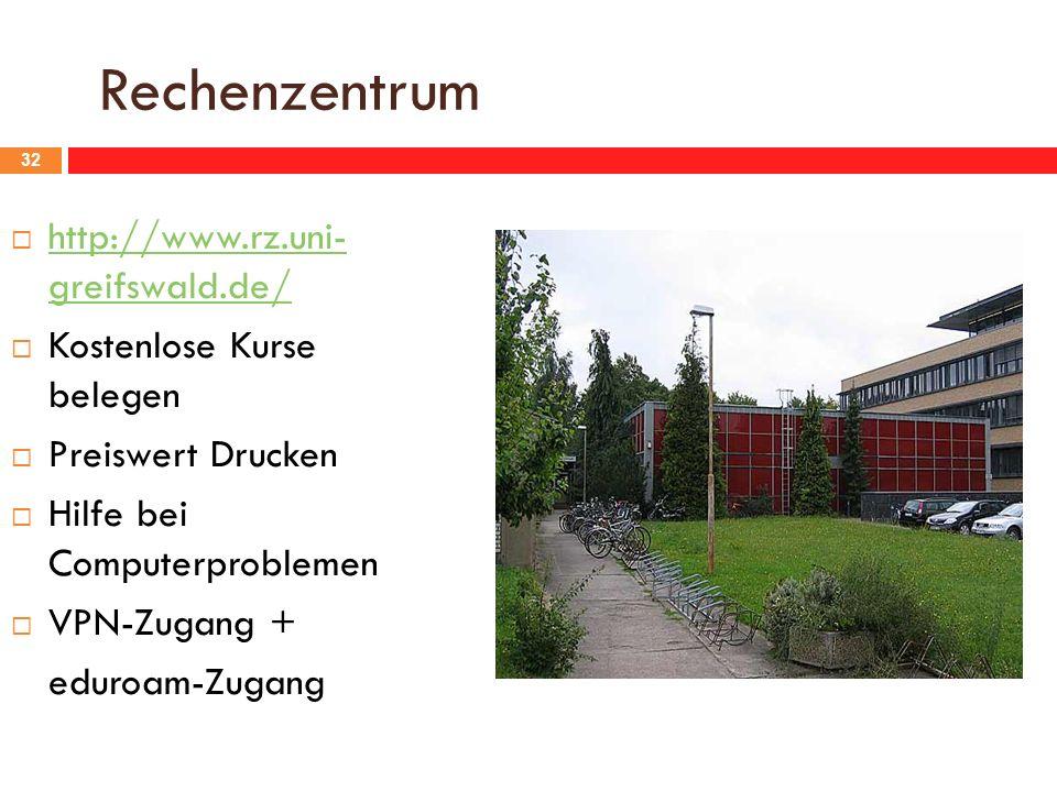 Rechenzentrum 32 http://www.rz.uni- greifswald.de/ http://www.rz.uni- greifswald.de/ Kostenlose Kurse belegen Preiswert Drucken Hilfe bei Computerproblemen VPN-Zugang + eduroam-Zugang