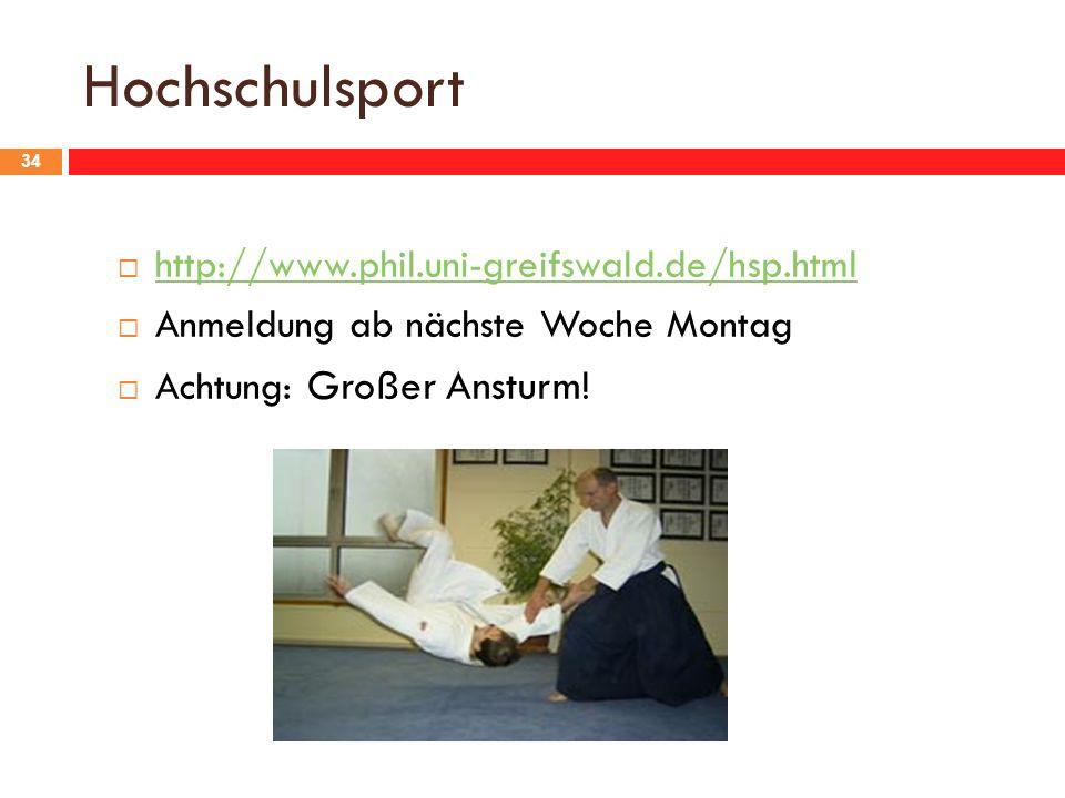 Hochschulsport 34 http://www.phil.uni-greifswald.de/hsp.html Anmeldung ab nächste Woche Montag Achtung: Großer Ansturm!