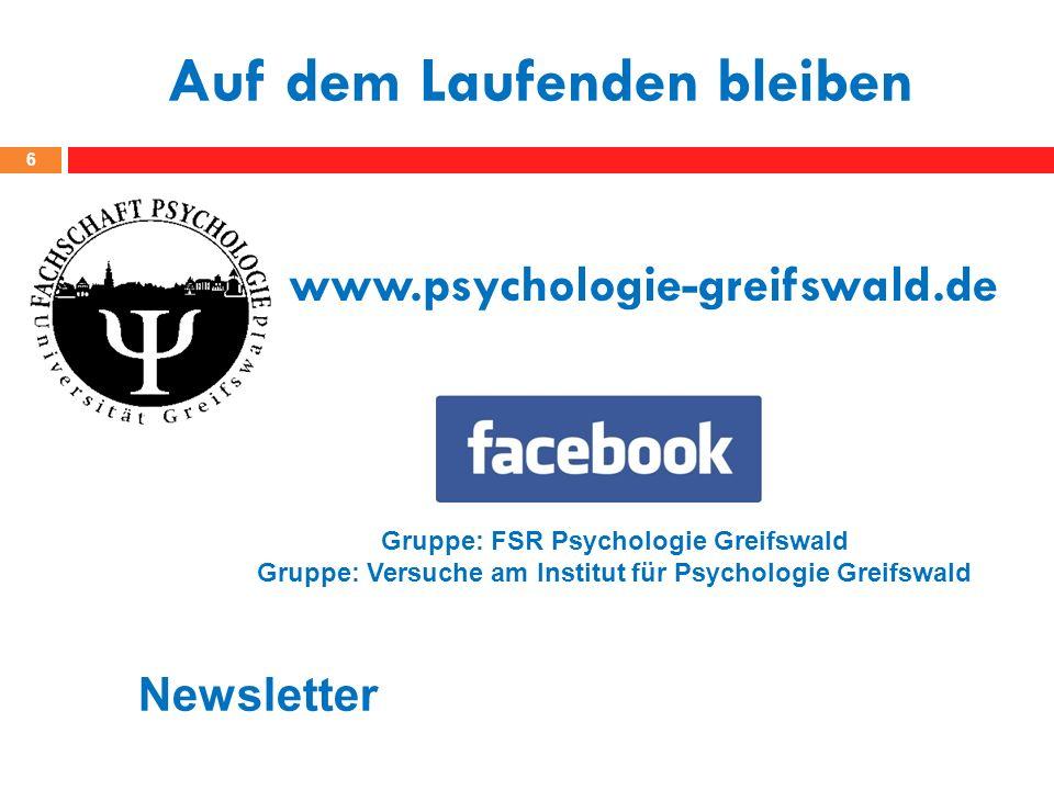 www.psychologie-greifswald.de Auf dem Laufenden bleiben 6 Gruppe: FSR Psychologie Greifswald Gruppe: Versuche am Institut für Psychologie Greifswald N
