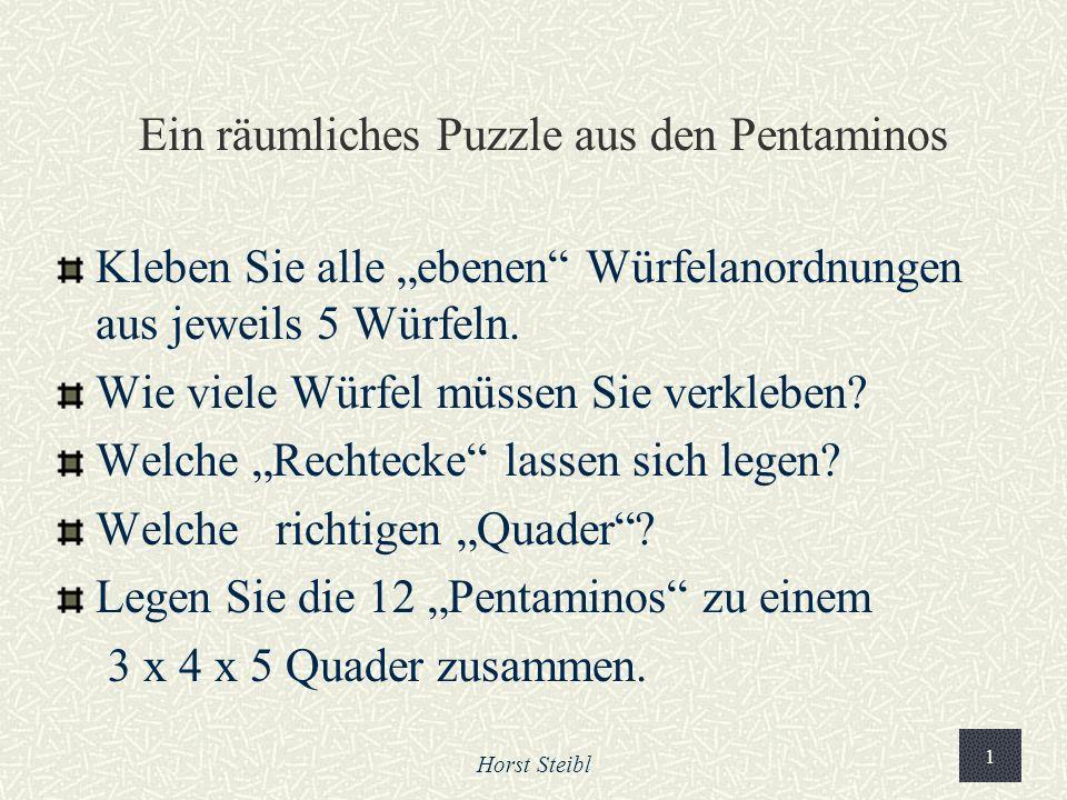 Horst Steibl 1 Ein räumliches Puzzle aus den Pentaminos Kleben Sie alle ebenen Würfelanordnungen aus jeweils 5 Würfeln.