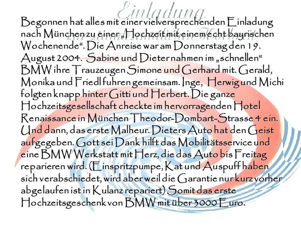 Begonnen hat alles mit einer vielversprechenden Einladung nach München zu einer Hochzeit mit einem echt bayrischen Wochenende. Die Anreise war am Donn