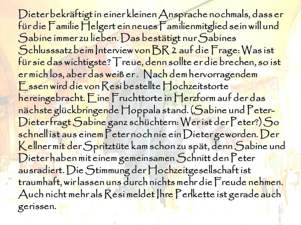 Dieter bekräftigt in einer kleinen Ansprache nochmals, dass er für die Familie Helgert ein neues Familienmitglied sein will und Sabine immer zu lieben