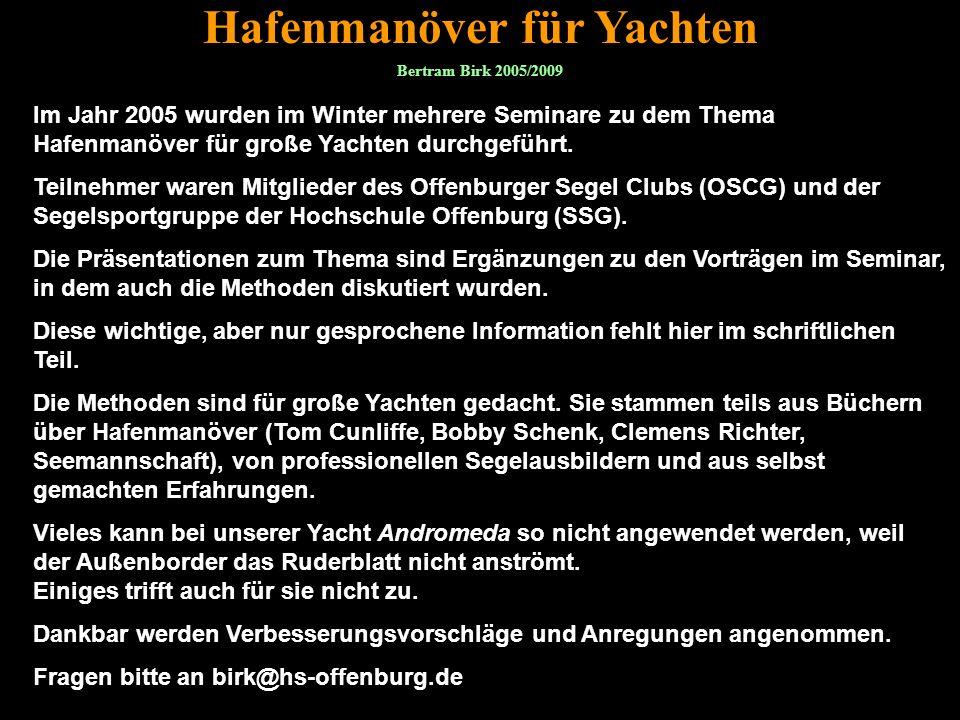 Bertram Birk 2005/2009 1 Hafenmanöver für Yachten Im Jahr 2005 wurden im Winter mehrere Seminare zu dem Thema Hafenmanöver für große Yachten durchgefü