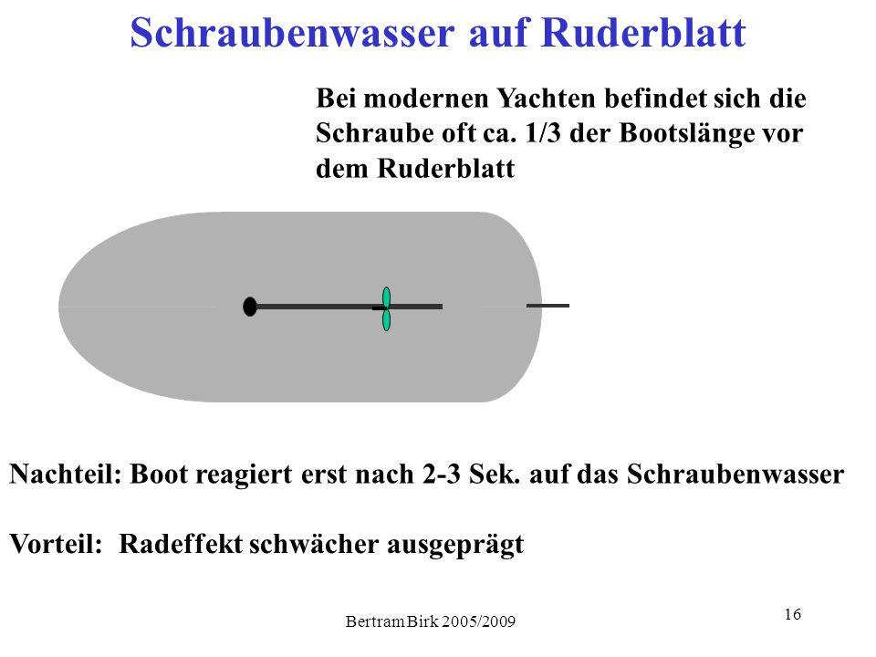 Bertram Birk 2005/2009 16 Schraubenwasser auf Ruderblatt Bei modernen Yachten befindet sich die Schraube oft ca. 1/3 der Bootslänge vor dem Ruderblatt