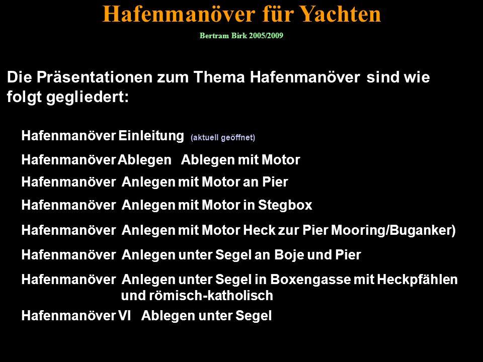 Hafenmanöver für Yachten Die Präsentationen zum Thema Hafenmanöver sind wie folgt gegliedert: Bertram Birk 2005/2009 Hafenmanöver Einleitung (aktuell