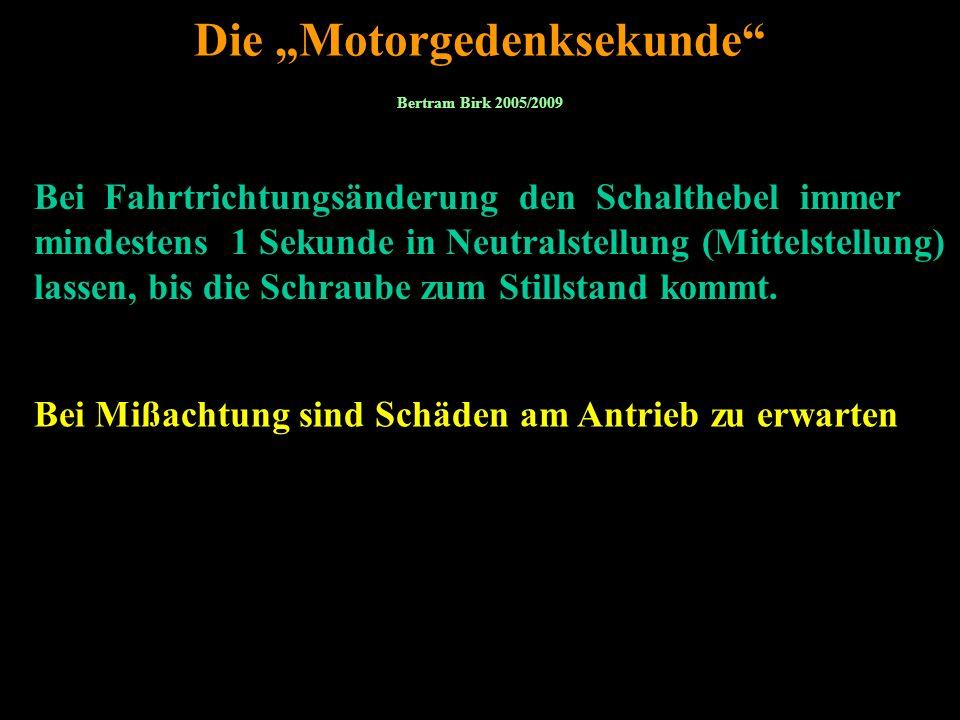 Bertram Birk 2005/2009 25 Die Motorgedenksekunde Bei Fahrtrichtungsänderung den Schalthebel immer mindestens 1 Sekunde in Neutralstellung (Mittelstell